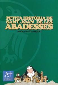 MIQUEL, Joana M. <strong>Petita història de Sant Joan de les Abadesses.</strong> Junta del Monestir de Sant Joan de les Abadesses. Sant Joan de les Abadesses, 2007. 10 €
